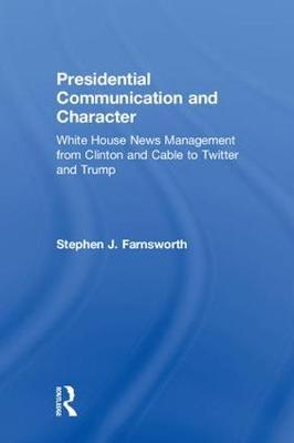 Presidential Communication and Character by Stephen J. Farnsworth