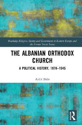 The Albanian Orthodox Church: A Political History, 1878-1945 book