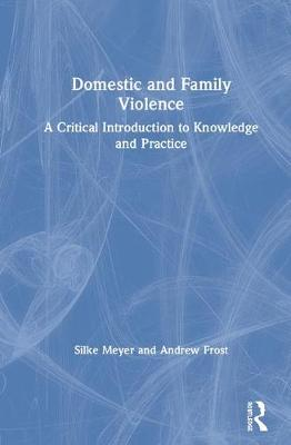 Domestic and Family Violence: A Critical Introduction to Knowledge and Practice book