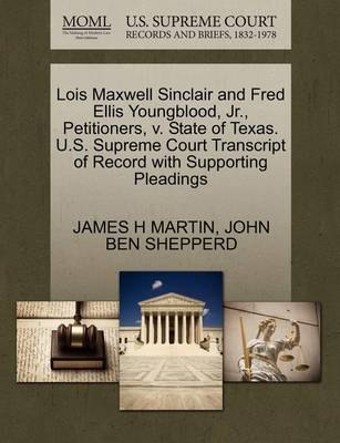 Lois Maxwell Sinclair and Fred Ellis Youngblood, Jr., Petitioners, V. State of Texas. U.S. Supreme Court Transcript of Record with Supporting Pleadings by James H Martin