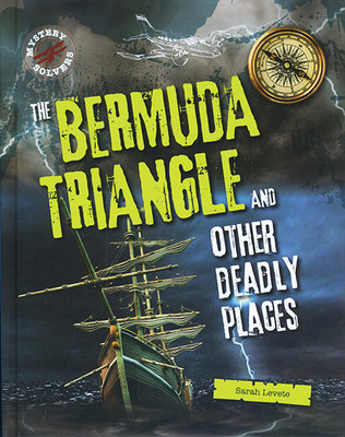 The Bermuda Triangle and Other Deadly Places by Sarah Levete