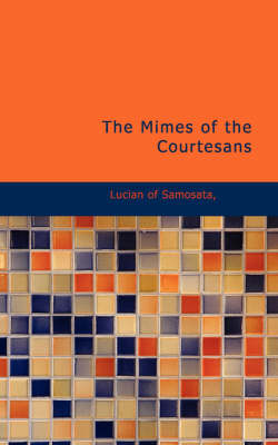 The Mimes of the Courtesans by Of Samosata Lucian of Samosata