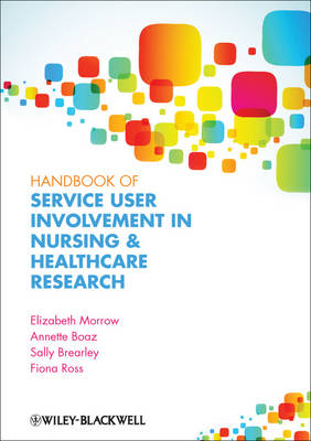 Handbook of Service User Involvement in Nursing and Healthcare Research by Elizabeth Morrow