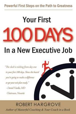 Your First 100 Days in a New Executive Job by Robert Hargrove