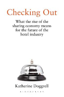 Checking Out: What the Rise of the Sharing Economy Means for the Future of the Hotel Industry by Katherine Doggrell