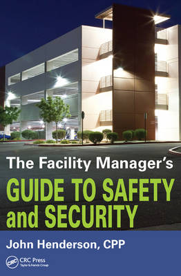 The Facility Manager's Guide to Safety and Security by John W. Henderson