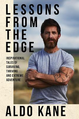 Lessons From the Edge: Inspirational Tales of Surviving, Thriving and Extreme Adventure by Aldo Kane