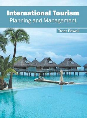 International Tourism: Planning and Management by Trent Powell
