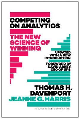 Competing on Analytics: Updated, with a New Introduction by Thomas H. Davenport