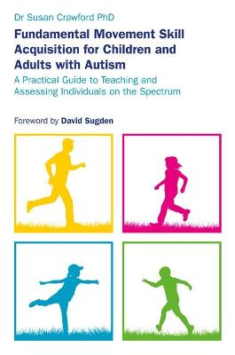 Fundamental Movement Skill Acquisition for Children and Adults with Autism by Susan Crawford