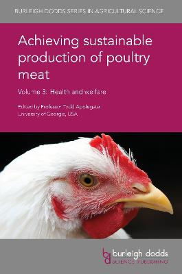 Achieving Sustainable Production of Poultry Meat Volume 3 by Prof. Todd Applegate