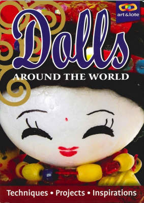 Dolls Around the World: Techniques, Projects, Inspirations by Deanne Clark