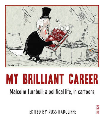 My Brilliant Career:  Malcolm Turnbull: a political life, in book