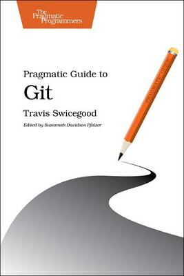 Pragmatic Guide to Git by Travis Swicegood