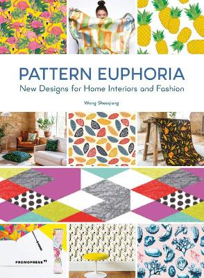 Pattern Euphoria: New Designs for Home Interiors and Fashion by Wang Shaoqiang