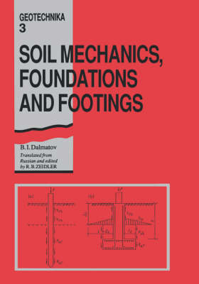 Soil Mechanics, Footings and Foundations: Geotechnika - Selected Translations of Russian Geotechnical Literature 3 by B. I. Dalmatov