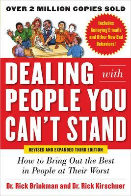 Dealing with People You Can't Stand, Revised and Expanded Third Edition: How to Bring Out the Best in People at Their Worst by Rick Brinkman
