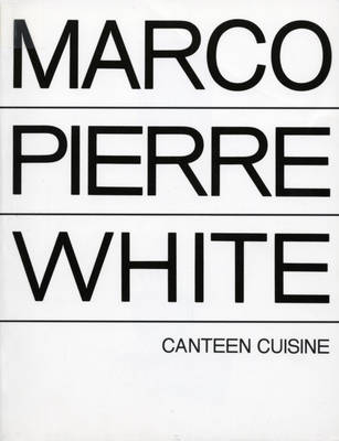Canteen Cuisine by Marco Pierre White