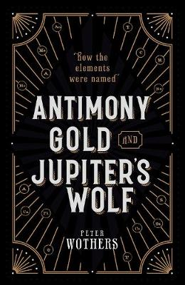 Antimony, Gold, and Jupiter's Wolf: How the elements were named by Peter Wothers