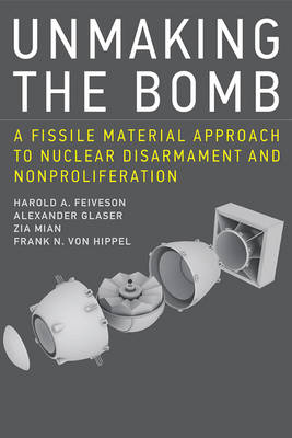 Unmaking the Bomb by Harold A. Feiveson