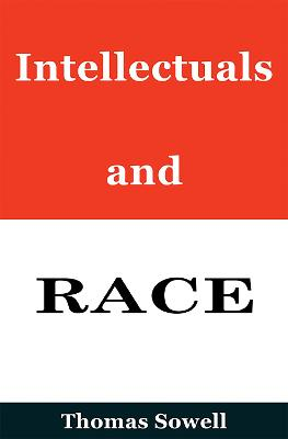Intellectuals and Race by Thomas Sowell