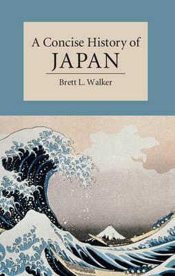 A Concise History of Japan by Brett L. Walker