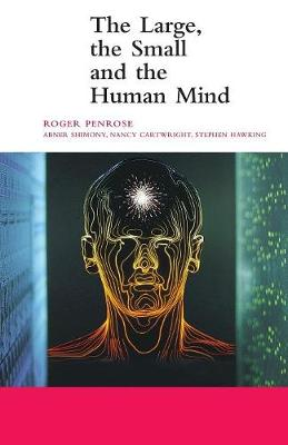 Large, the Small and the Human Mind by Roger Penrose