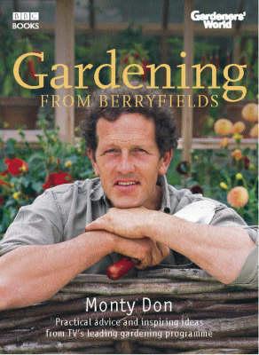 Gardeners' World: Gardening From Berryfields by Monty Don