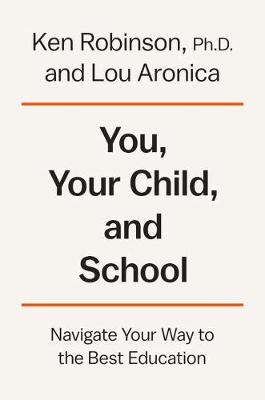 You, Your Child, And School by Sir Ken Robinson