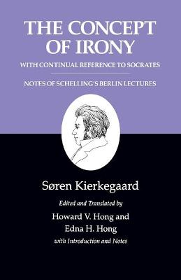 Kierkegaard's Writings Kierkegaard's Writings, II, Volume 2: The Concept of Irony, with Continual Reference to Socrates/Notes of Schelling's Berlin Lectures Concept of Irony, with Continual Reference to Socrates/Notes of Schelling's Berlin Lectures v. 2 by Soren Kierkegaard