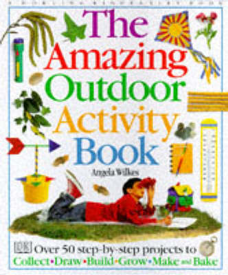 The Amazing Outdoor Activity Book by Angela Wilkes