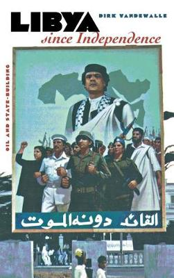 Libya since Independence by Dirk Vandewalle