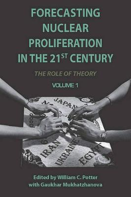 Forecasting Nuclear Proliferation in the 21st Century by William Potter