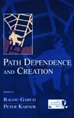 Path Dependence and Creation by Raghu Garud