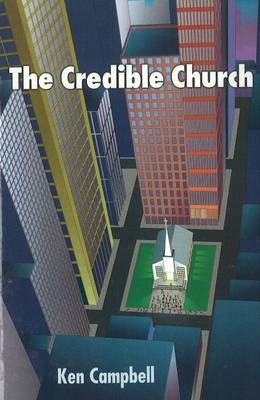 The Credible Church by Ken M. Campbell