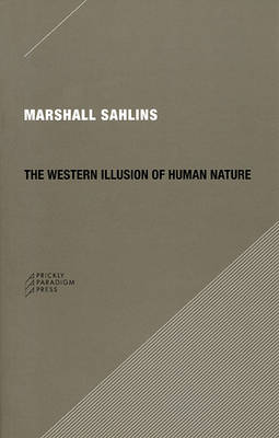 The Western Illusion of Human Nature by Marshall Sahlins