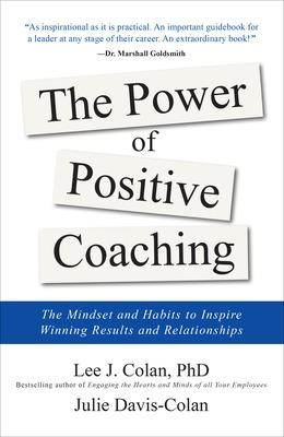 The Power of Positive Coaching: The Mindset and Habits to Inspire Winning Results and Relationships book