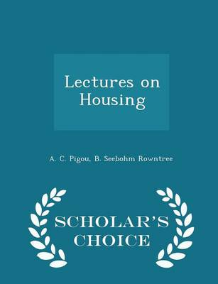 Lectures on Housing - Scholar's Choice Edition by A C Pigou