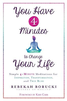 You Have 4 Minutes to Change Your Life by Rebekah Borucki