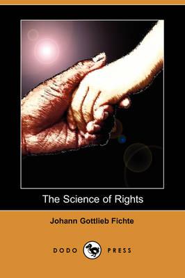 Science of Rights (Dodo Press) by Johann Gottlieb Fichte