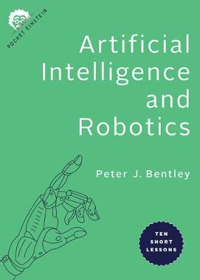 Artificial Intelligence and Robotics: Ten Short Lessons by Peter J. Bentley