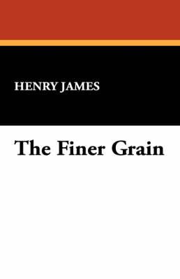 The Finer Grain by Henry Jr James