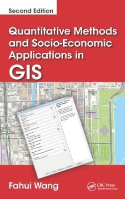 Quantitative Methods and Socio-Economic Applications in GIS by Fahui Wang