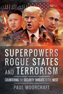 Superpowers, Rogue States and Terrorism by Paul Moorcraft