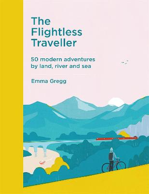 The Flightless Traveller: 50 modern adventures by land, river and sea book