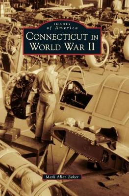 Connecticut in World War II by Mark Allen Baker