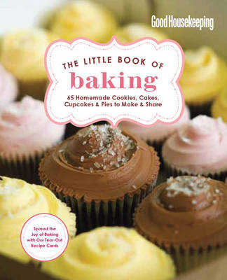Good Housekeeping The Little Book of Baking: 55 Homemade Cookies, Cakes, Cupcakes & Pies to Make & Share by Good Housekeeping