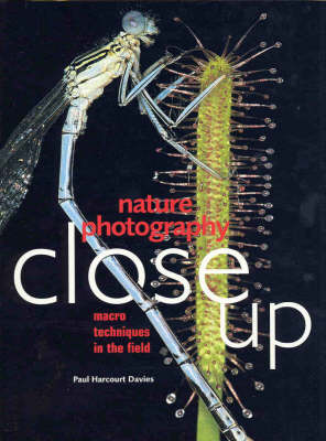Nature Photography Close up: Macro Techniques in the Field by Paul Harcourt Davies