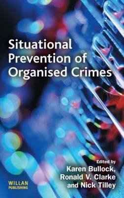 Situational Prevention of Organised Crimes by Karen Bullock