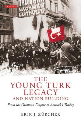 Young Turk Legacy and Nation Building by Erik J. Zurcher